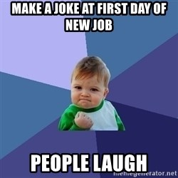 Success Kid - Make a joke at first day of new job people laugh