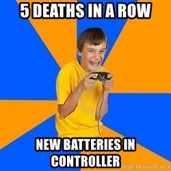 Annoying Gamer Kid - 5 deaths in a row new batteries in controller