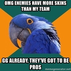 Paranoid Parrot - OMG ENEMIES Have more skins than my team GG already, they've got to be pros