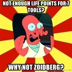 Dr.Zoidberg - Not enough life points for 7 tools? Why not zoidberg?