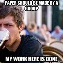 The Lazy College Senior - paper should be made by a group my work here is done