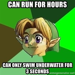 Link - Can run for hours can only swim underwater for 3 seconds