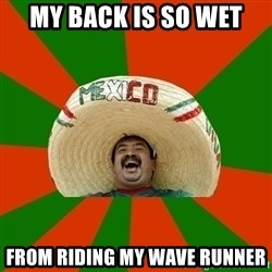 Successful Mexican - my back is so wet from riding my wave runner