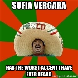Successful Mexican - sofia vergara has the worst accent i have ever heard