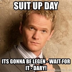 BARNEYxSTINSON - Suit up day Its gonna be legen - wait for it - DARY!