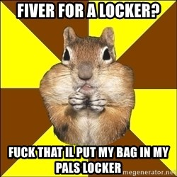 vaverka-perakladczyca - fiver for a locker? fuck that il put my bag in my pals locker