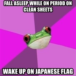 Foul Bachelorette Frog - Fall Asleep while on period on clean sheets Wake up on japanese flag