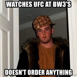 Scumbag Steve - WATCHES UFC AT BW3'S dOESN'T ORDER ANYTHING