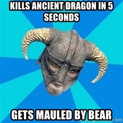 skyrim stan - Kills ancient dragon in 5 seconds gets mauled by bear