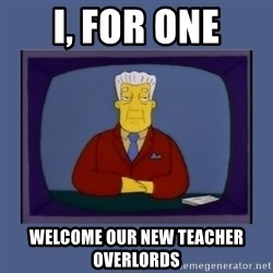Kent_brockman - I, for one Welcome our new teacher overlords