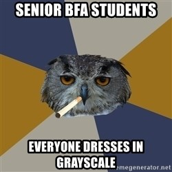 Art Student Owl - Senior BFA Students Everyone dresses in grayscale