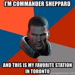 Shepard Says - I'm Commander Sheppard And This is my Favorite Station in Toronto