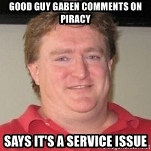 Gabe Newell - Good Guy GabeN Comments On Piracy Says It's A Service Issue