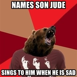 Beatlemaniabear - names son jude sings to him when he is sad
