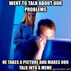 Internet Husband - Went to talk about our problems He takes a picture and makes our talk into a meme