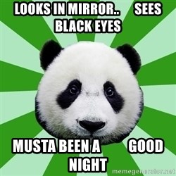 Dyspraxic Panda - LOOKS IN MIRROR..      SEES BLACK EYES MUSTA BEEN A          GOOD NIGHT
