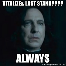 Always Snape - Vitalize& Last Stand???? ALWAYS