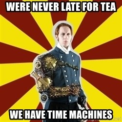 Steampunk Guy - were never late for tea we have time machines