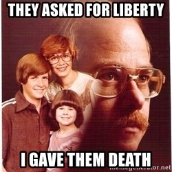 Vengeance Dad - They asked for Liberty  I gave them death