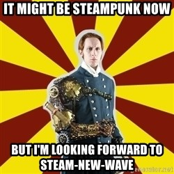 Steampunk Guy - it might be steampunk now but i'm looking forward to               steam-new-wave