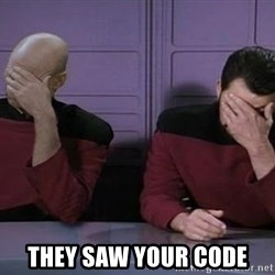 Doublefacepalm -  They saw your code
