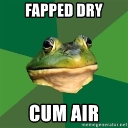 Foul Bachelor Frog - fapped dry cum air