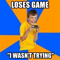 "Annoying Gamer Kid - loses game  ""i wasn't trying"""