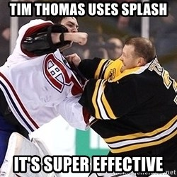 Hockey goalie - Tim thomas uses splash it's super effective