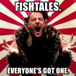 Advice Zoog - fishtales. everyone's got one.