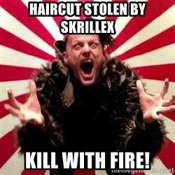 Advice Zoog - haircut stolen by skrillex kill with fire!