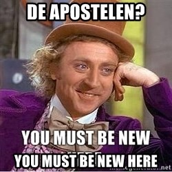 you must be new here - De apostelen? You must be new here
