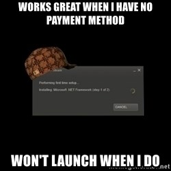 Scumbag Steam - works great when i have no payment method won't launch when i do