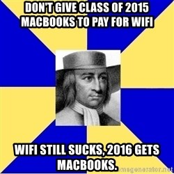 George Fox - Don't give class of 2015 macbooks to pay for wifi wifi still sucks, 2016 gets macbooks.