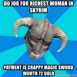 skyrim stan - Do job for richest woman in Skyrim Payment is crappy magic sword worth 72 gold