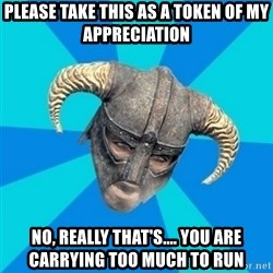skyrim stan - Please Take this as a token of my appreciation No, really that's.... You are Carrying Too Much to Run
