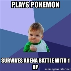 Success Kid - Plays pokemon survives arena battle with 1 hp