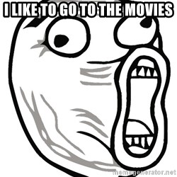 Lol Guy - i like to go to the movies