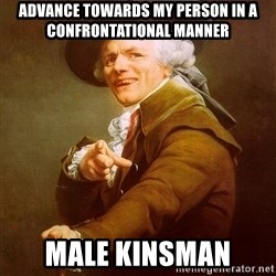 Joseph Ducreux - advance towards my person in a confrontational manner male kinsman