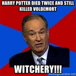 Bill O'Reilly Proves God - harry potter died twice and still killed voldemort witchery!!!