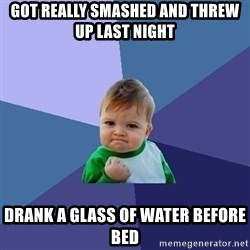 Success Kid - got really smashed and threw up last night drank a glass of water before bed