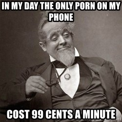 1889 [10] guy - In my day the only porn on my phone  Cost 99 cents a minute