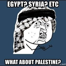 y-u-so-arab - EGYPT? SYRIA? ETC WHAT ABOUT PALESTINE?