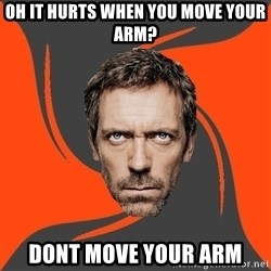 AngryDoctor - Oh it hurts when you move your arm? dont move your arm