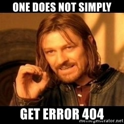 Does not simply walk into mordor Boromir  - one does not simply get error 404