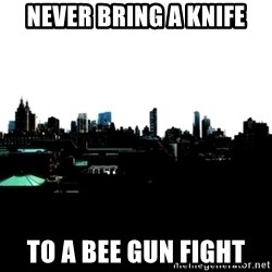 CRAP AND COWL - NEVER BRING A KNIFE TO A BEE GUN FIGHT