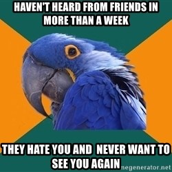 Paranoid Parrot - haven't heard from friends in more than a week they hate you and  never want to see you again