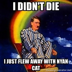 Bed Time Hitler - I didn't die I just flew away with nyan cat