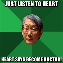 High Expectations Asian Father - JUST LISTEN TO HEART HEART SAYS BECOME DOCTOR!