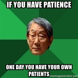 High Expectations Asian Father - if you have patience one day you have your own patients
