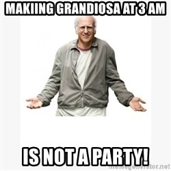Larry David - Makiing grandiosa at 3 am is not a party!